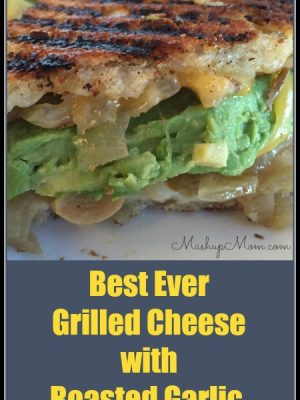 Best Ever Grilled Cheese with Roasted Garlic, Onions, & Avocado
