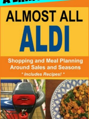 LAST DAY: Just $.99 for a limited time — Almost All ALDI, the eBook!