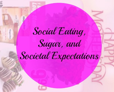 social eating, sugar, and societal expecations