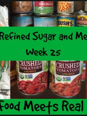 Refined Sugar and Me Week 25 — Real Food Meets Real Life