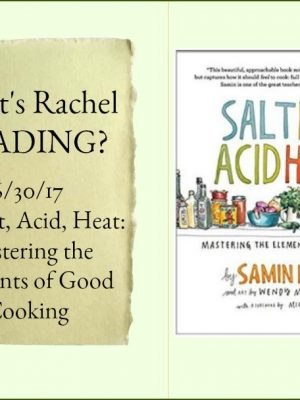 What's Rachel Reading? Salt, Fat, Acid, Heat: Mastering the Elements of Good Cooking