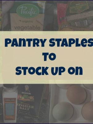 Pantry Staples to Have on Hand — Be prepared for the dinnertime rush!