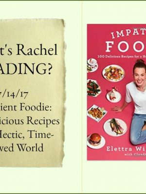 What's Rachel Reading? Impatient Foodie