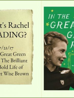 What's Rachel Reading? In the Great Green Room: The Brilliant and Bold Life of Margaret Wise Brown