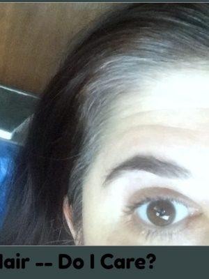 Gray Hair — Do I Care?
