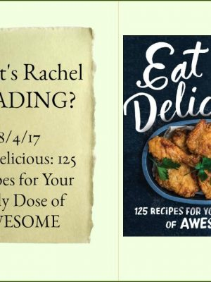 What's Rachel Reading? Eat Delicious: 125 Recipes for Your Daily Dose of AWESOME
