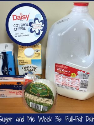 Refined Sugar and Me Week 36: Full-Fat Dairy, FTW!
