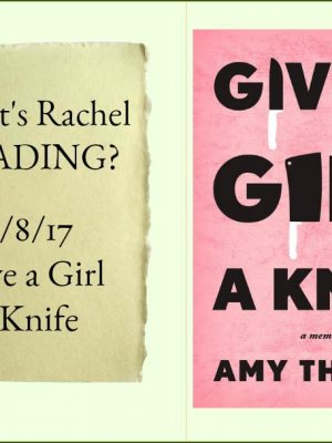 What's Rachel Reading? Give a Girl a Knife: A Review