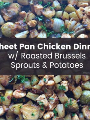 Sheet Pan Chicken Dinner with Roasted Brussels Sprouts and Potatoes