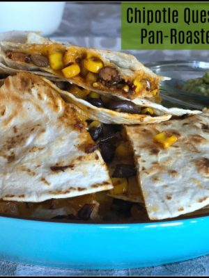 Chipotle Quesadillas with Pan-Roasted Veggies and Black Beans