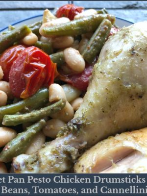 Sheet Pan Pesto Chicken Drumsticks with Green Beans, Tomatoes, and Cannellini Beans
