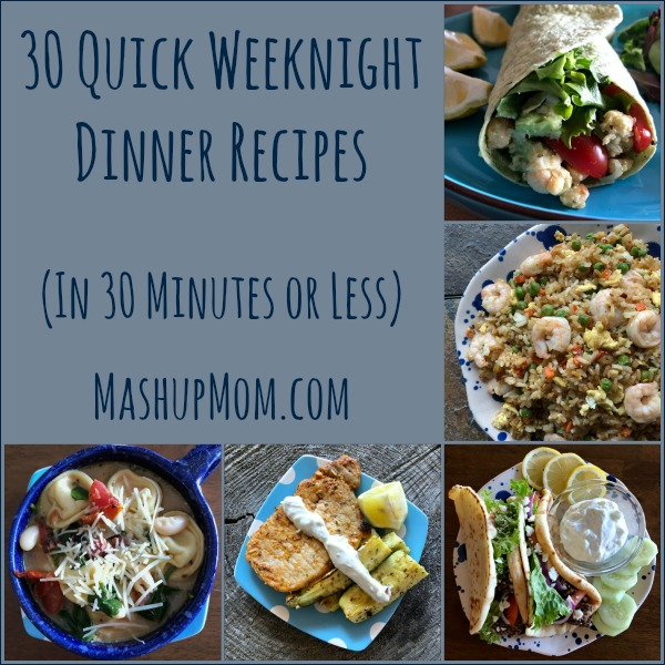 30 quick weeknight dinner recipes in 30 minutes or less!