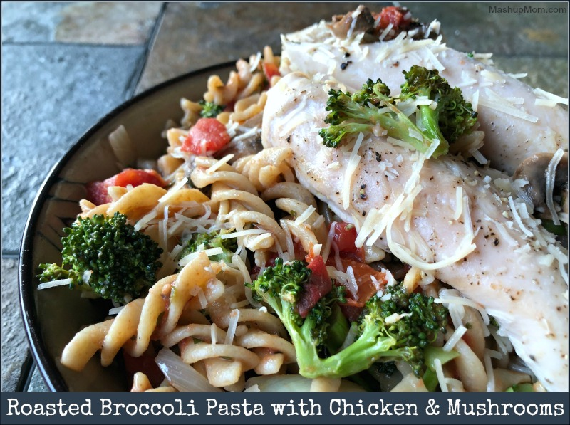 roasted broccoli pasta with chicken & mushrooms