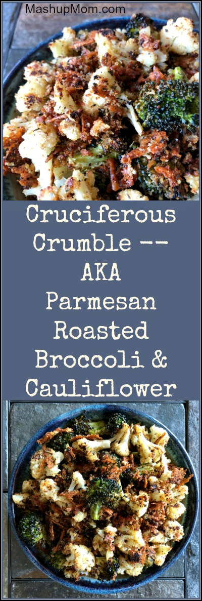parmesan roasted broccoli and cauliflower -- cruciferous crumble