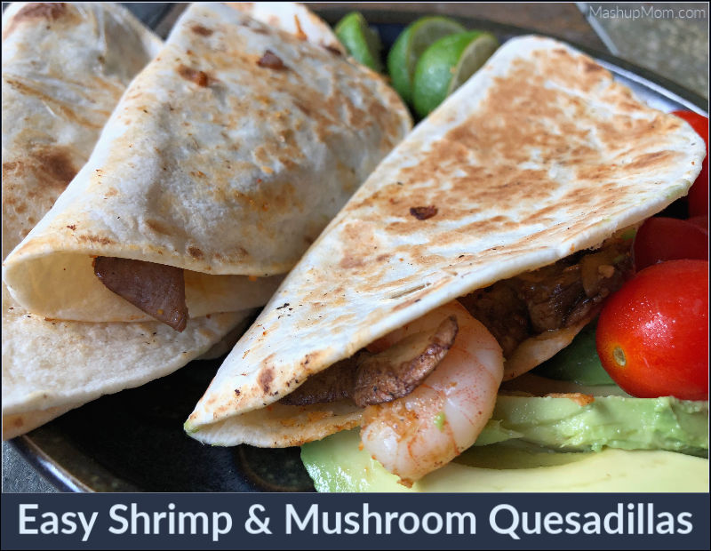 easy shrimp & mushroom quesadillas