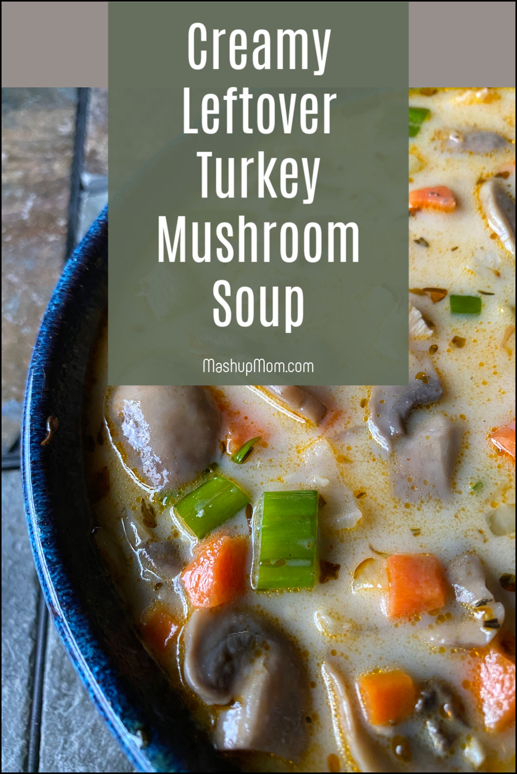 creamy leftover turkey mushroom soup an easy recipe for thanksgiving leftovers
