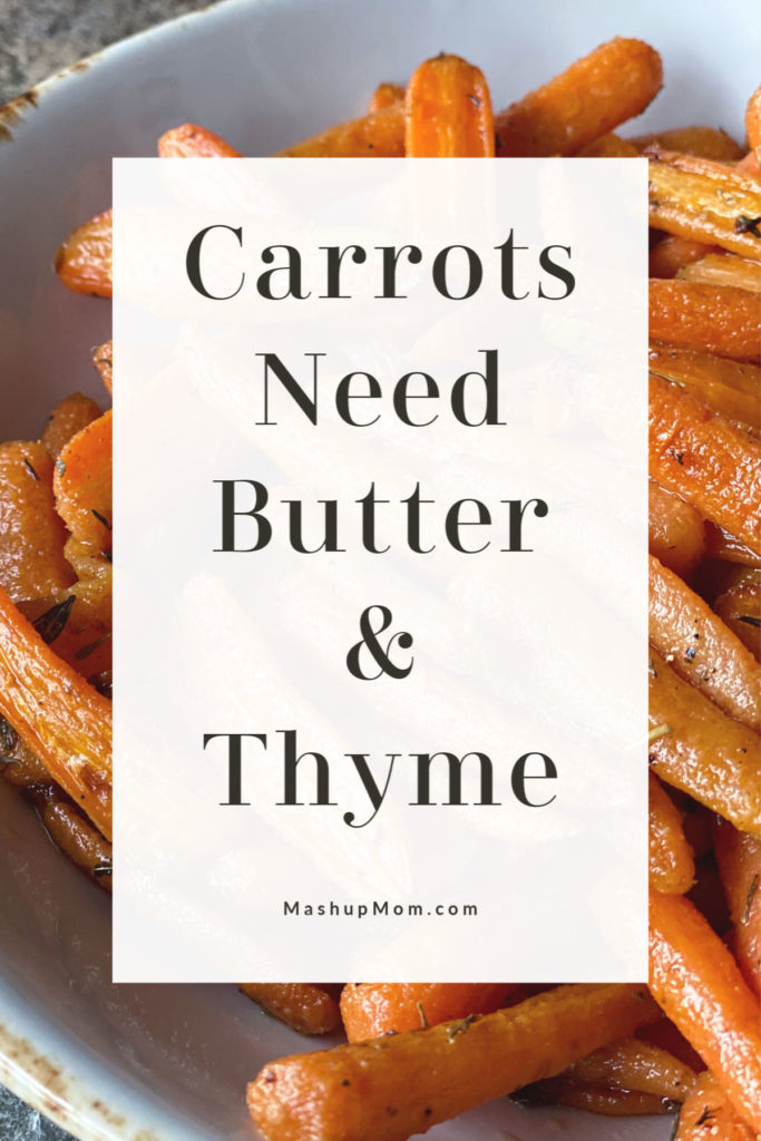 Carrots Need Butter & Thyme -- it's the truth! In this simple veggie side dish, roasting up a bag of baby carrots brings out their inherent sweetness, while butter and thyme pair up to enhance that flavor.
