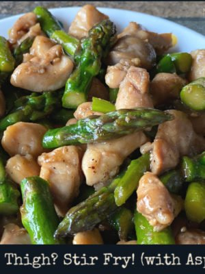 Next up in our series of easy weeknight dinner recipes that can be on your table in 30 minutes or less: Chicken Thigh? Stir Fry! (with Asparagus). Using boneless skinless thighs keeps this chicken stir fry recipe tender & tasty, but you can also use chicken breast if that's what you have on hand.