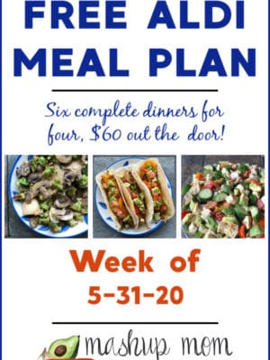 Free ALDI Meal Plan week of 5/31/20: Six complete dinners for four, $60 out the door.