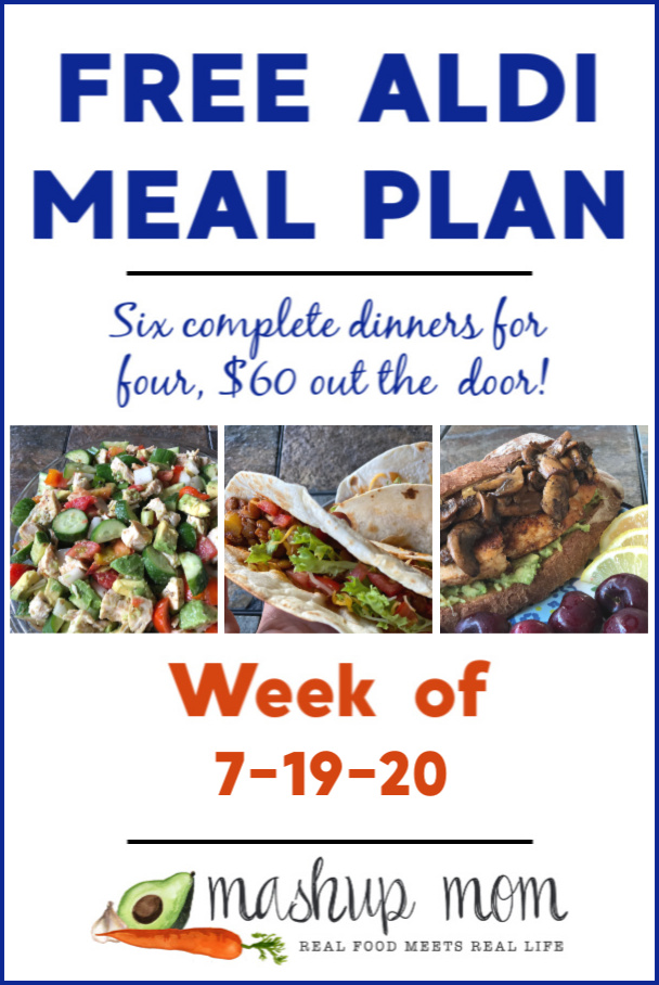 Mashup Mom ALDI Meal Plan week of 7/19/20: Six dinners for four, $60!