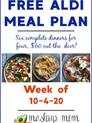 Mashup Mom ALDI Meal Plan week of 10/4/20: Six dinners for four, $60!