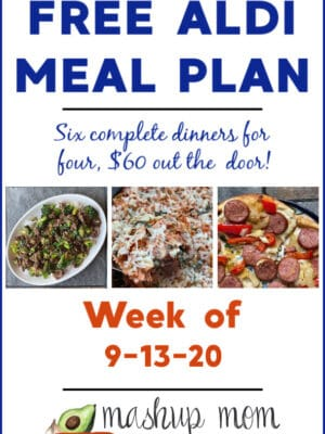 Mashup Mom ALDI Meal Plan week of 9/13/20: Six complete dinners for four, $60 out the door!