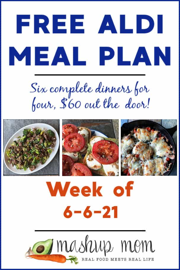 Free ALDI Meal Plan week of 6/6/21: Six complete dinners for four, $60 out the door!