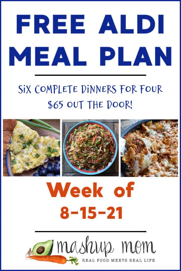 Mashup Mom ALDI Meal Plan week of 8/11/21: Six complete dinners for four, $65 out the door!