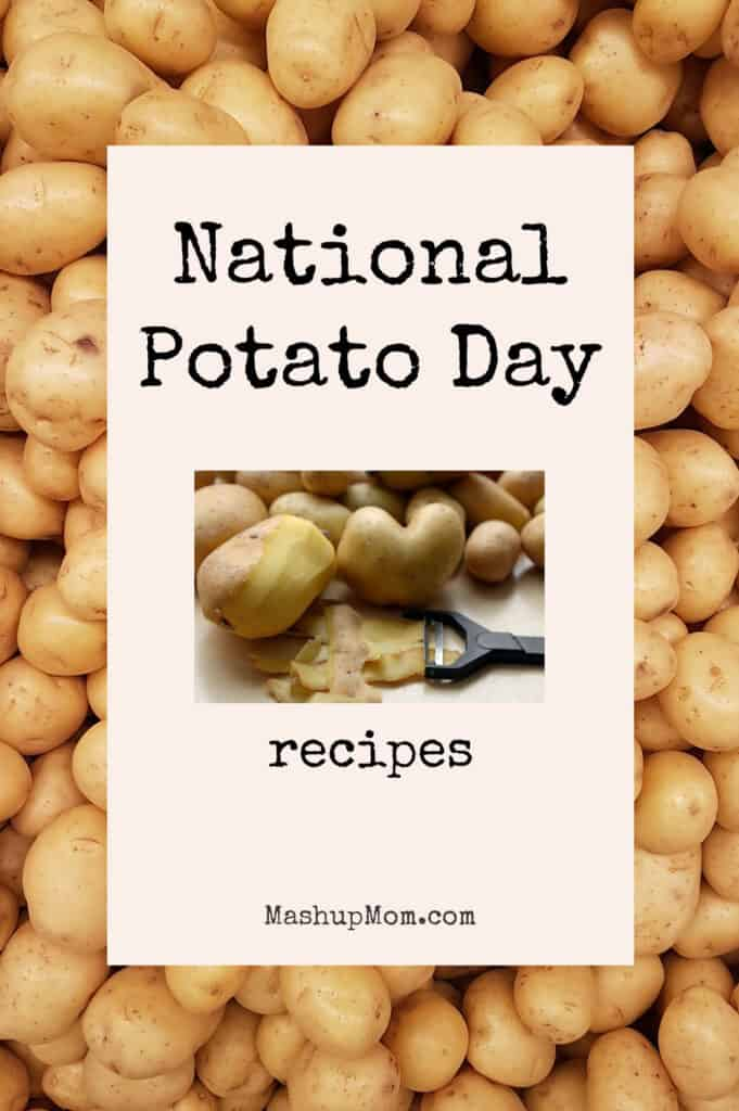 National Potato Day recipes! Favorite potato recipes to enjoy.